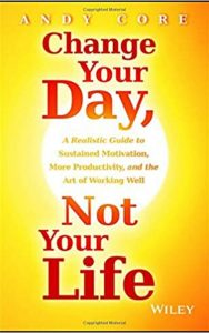 Change Your Day, Not Your Life By ANDY CORE