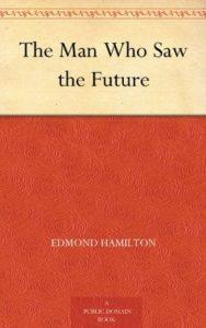The Man Who Saw the Future By Edmond Hamilton