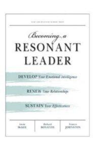 Becoming a Resonant Leader by Richard E. Boyatzis & Fran Johnston