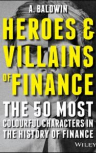 Heroes and villains of finance by Baldwin & Adam N. S. G