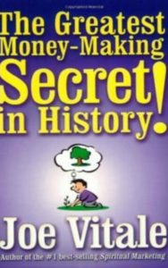 The Greatest Money-Making Secret in History! by Joe Vitale