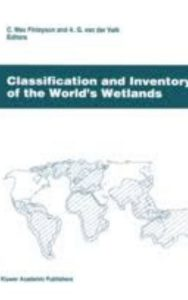 Classification and Inventory of the Worlds Wetlands by C. Max Finlayson