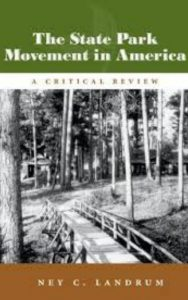 The State Park Movement in America A Critical Review by Ney C. Landrum