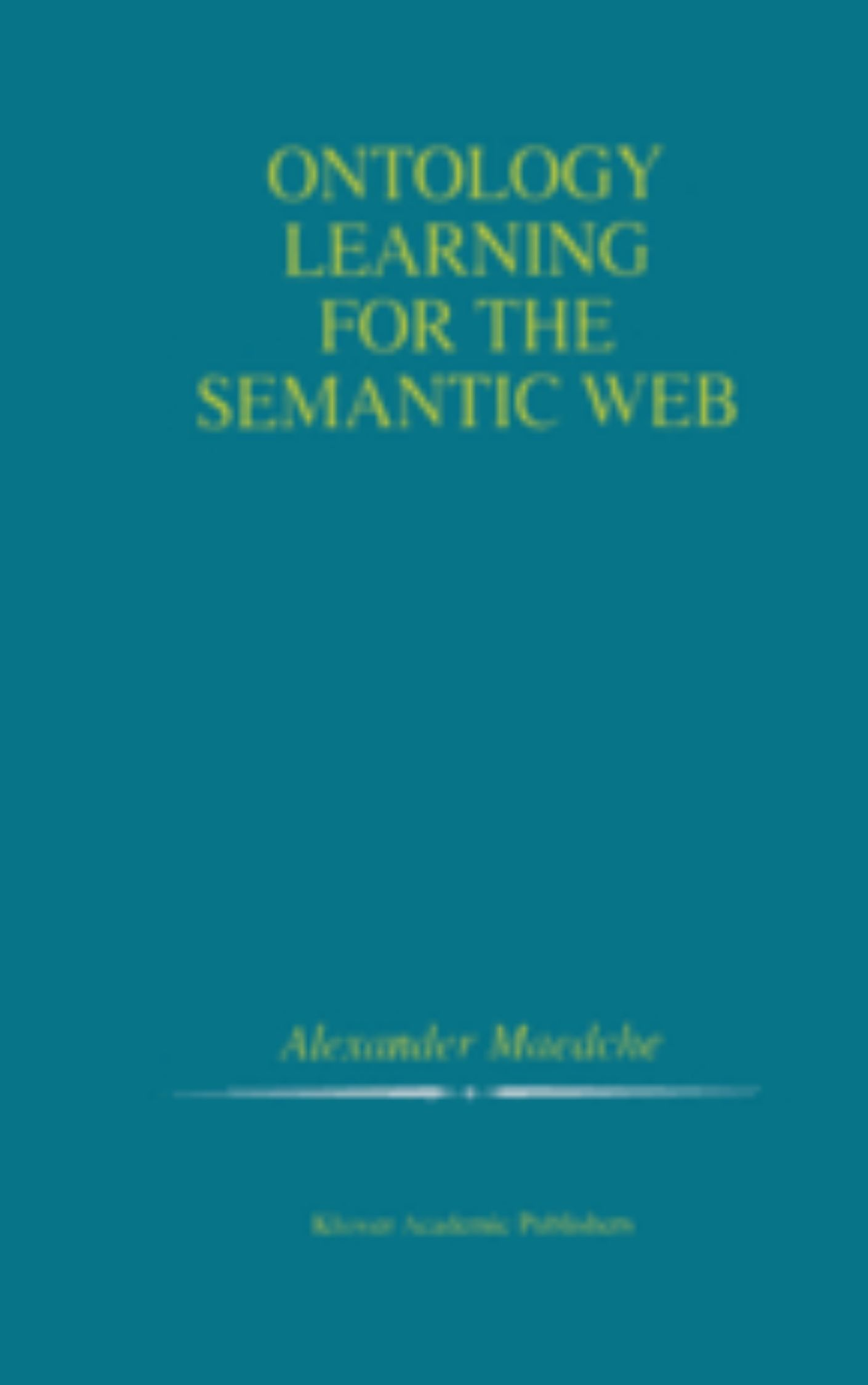 Ontology Learning for the Semantic Web by Alexander Maedche
